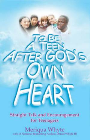 To Be a Teen After God's Own Heart