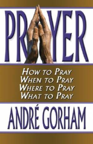 Prayer : How To Pray When To Pray Where To Pray What To Pray
