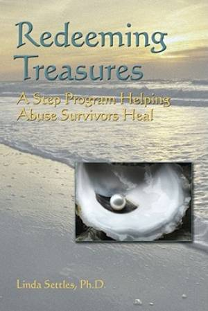 Redeeming Treasures : A Step Program Helping Abuse Survivors Heal