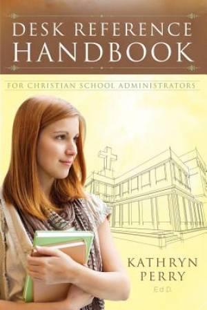 Desk Reference Handbook for Christian School Administrators