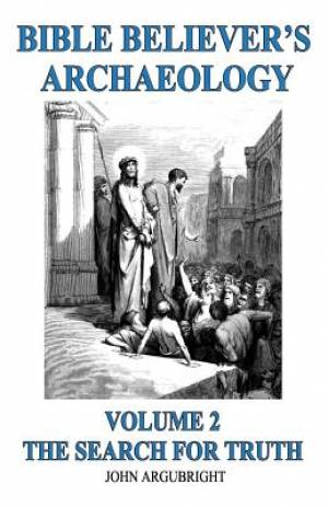 Bible Believer's Archaeology, Volume 2