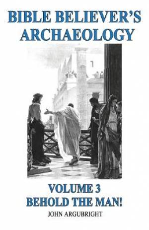 Bible Believer's Archaeology, Volume 3
