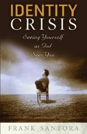 Identity Crisis : Seeing Yourself As God Sees You