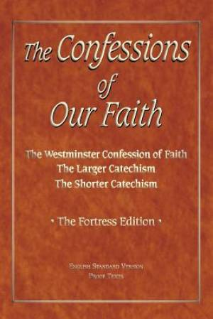 The Confessions of Our Faith with ESV Proofs