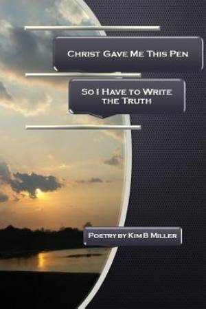 Christ Gave Me This Pen: So I Have to Write the Truth
