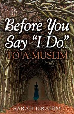 Before You Say I Do... to a Muslim