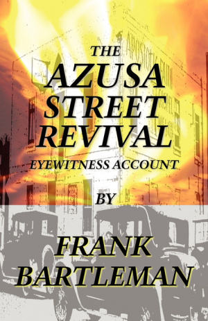The Azusa Street Revival - An Eyewitness Account