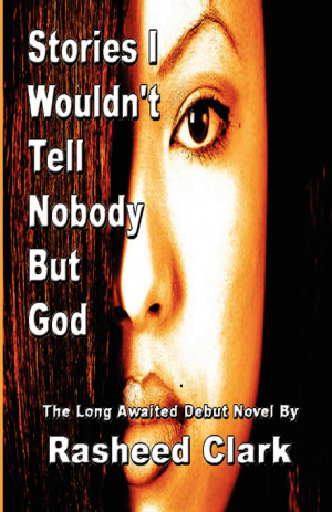 Stories I Wouldn't Tell Nobody But God... Out of Fear Nobody But God Would Understand (Revised Edition)