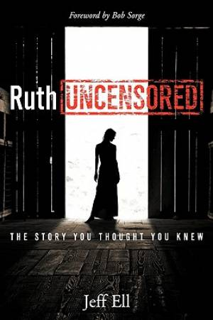 Ruth Uncensored: The Story You Thought You Knew