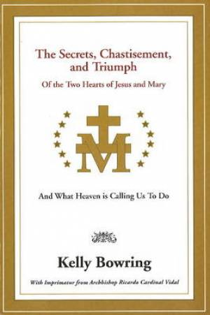 Secrets, Chastisement, and Triumph of the Two Hearts of Jesus and Mary