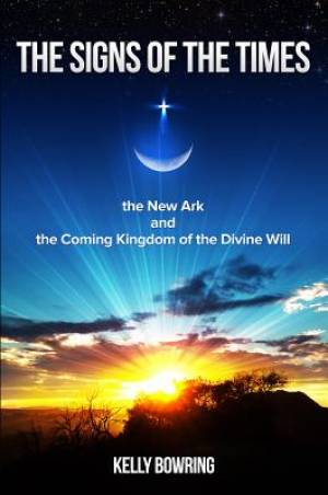 Signs of the Times, the New Ark & the Coming Kingdom of the Divine Will