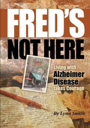 Fred's Not Here - Living with Alzheimer Disease Takes Courage