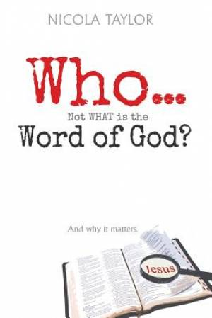 Who...Not What Is the Word of God?