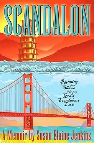 Scandalon: Running from Shame and Finding God's Scandalous Love