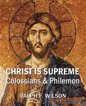 Christ Is Supreme: Discipleship Lessons from Colossians and Philemon