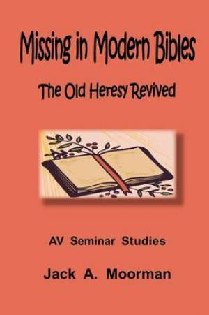 Missing in Modern Bibles, the Old Heresy Revived