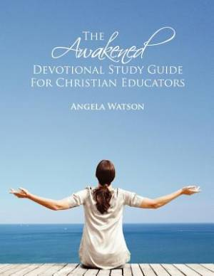 The Awakened Devotional Study Guide for Christian Educators