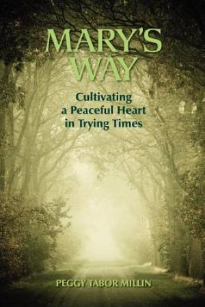 Mary's Way: Cultivating a Peaceful Heart in Trying Times