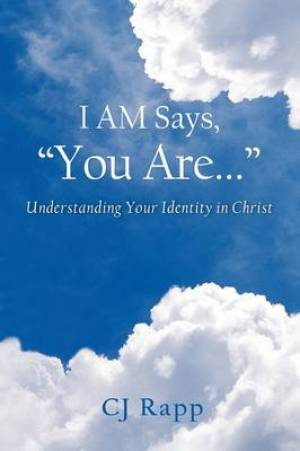 "I AM Says, ""You Are..."" Understanding Your Identity In Christ"