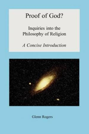 Proof of God? Inquiries into the Philosophy of Religion, A Concise Introduction