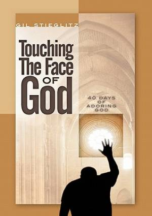 Touching the Face of God: 40 Days of Adoring God