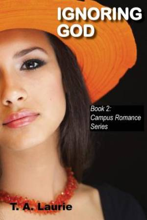 Ignoring God (Campus Romance Series