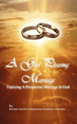 A GOD¬-Pleasing Marriage: Enjoying a Prosperous Marriage in God