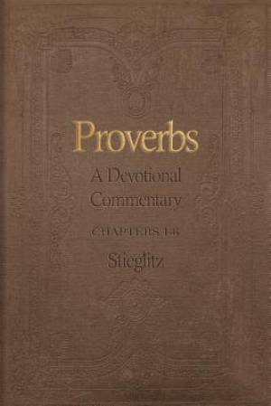 Proverbs: A Devotional Commentary Volume 1