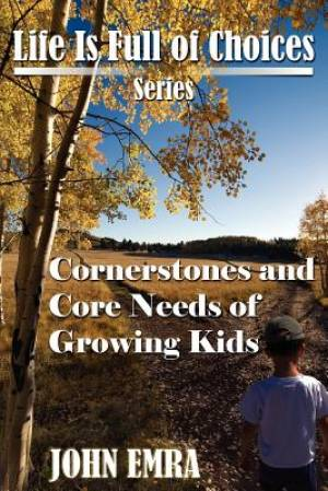 Cornerstones and Core Needs of Growing Kids