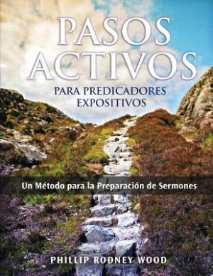 Pasos Activos Para Predicaores Expositivos, Un Metodo Para La Preparacion de Sermones (Action Steps for Expository Preachers, a Method of Sermon Preparation)