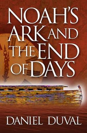 Noahs Ark And The End Of Days