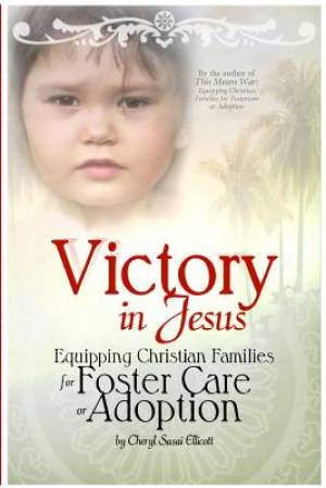 Victory in Jesus: Equipping Christian Families for Foster Care or Adoption