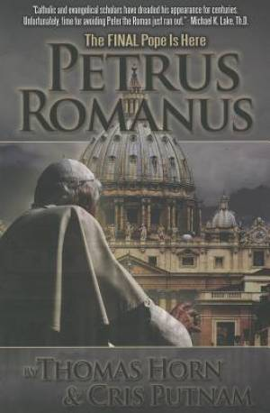 Petrus Romanus : The Final Pope Is Here