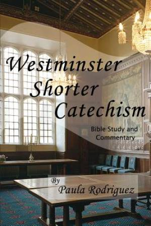 Westminster Shorter Catechism Bible Study and Commentary