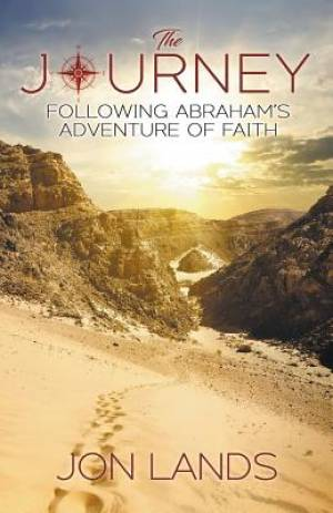 The Journey: Following Abraham's Adventure of Faith