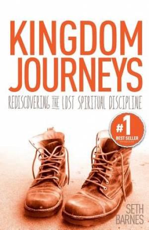 Kingdom Journeys: Rediscovering the Lost Spiritual Discipline