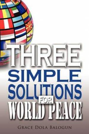 Three Simple Solutions for World Peace