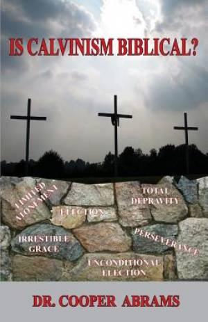 Is Calvinism Biblical?