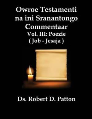 Owroe Testamenti Na Ini Sranantongo Commentaar, Vol. III, Poezie Job - Jesaja