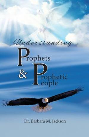 Understanding Prophets & Prophetic People