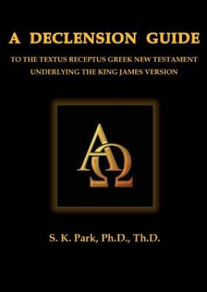 A Declension Guide to the Textus Receptus Greek New Testament Underlying the King James Version