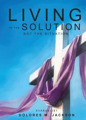 Living in the Solution and Not the Situation