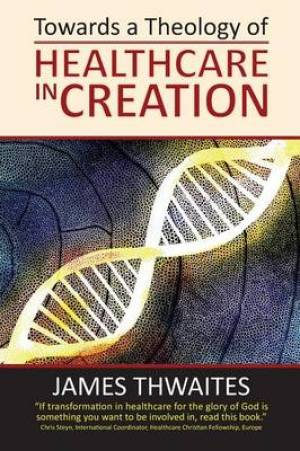 Towards a Theology of Healthcare in Creation