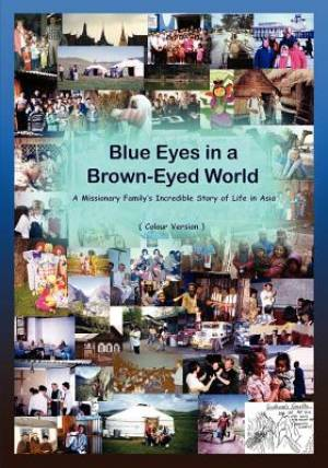 Blue Eyes in a Brown-Eyed World a Missionary Family's Incredible Story of Life in Asia