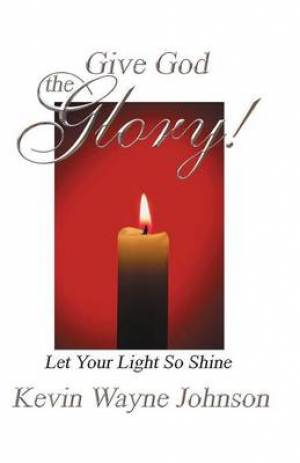 Give God the Glory! Series - Let Your Light So Shine