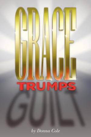 Grace Trumps Guilt