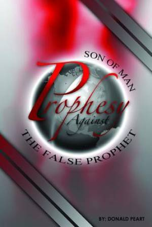 Son of Man, Prophesy Against  the False Prophet and Cast Him Down