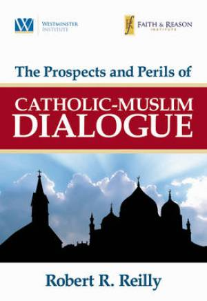 The Prospect And Perils Of Catholic-Muslim Dialogue Paperback Book