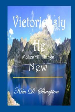 Victoriously He Makes All Things New