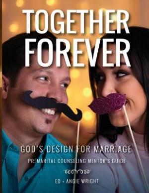 Together Forever ~ God's Design for Marriage: Premarital Counseling Mentor's Guide